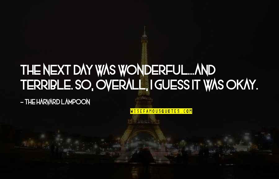 Wonderful Day Quotes By The Harvard Lampoon: The next day was wonderful...and terrible. So, overall,