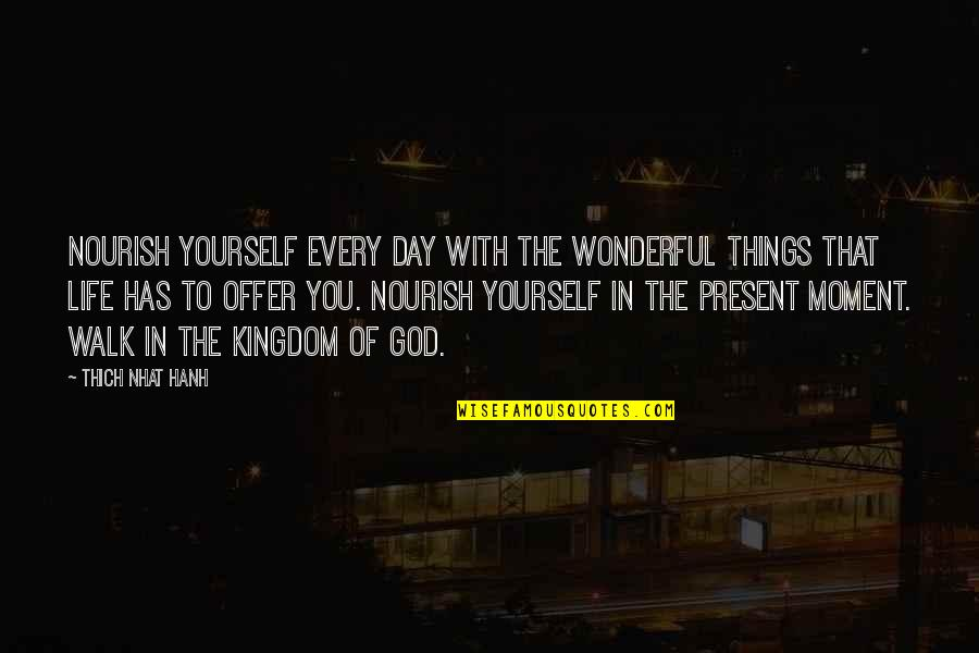 Wonderful Day Quotes By Thich Nhat Hanh: Nourish yourself every day with the wonderful things
