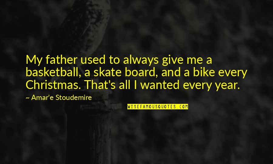 Wonna Quotes By Amar'e Stoudemire: My father used to always give me a