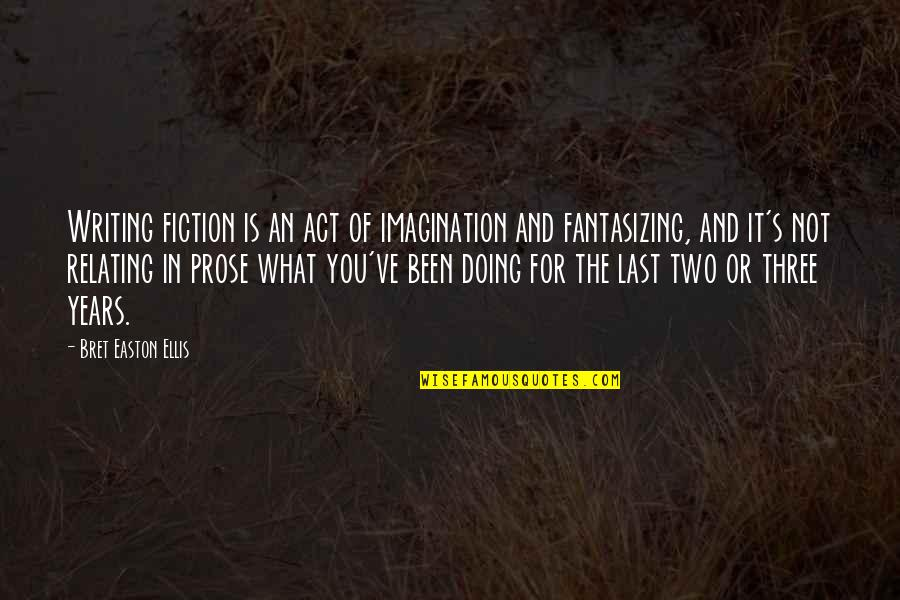 Wonna Quotes By Bret Easton Ellis: Writing fiction is an act of imagination and