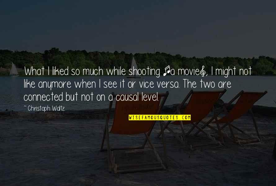 Wonna Quotes By Christoph Waltz: What I liked so much while shooting [a