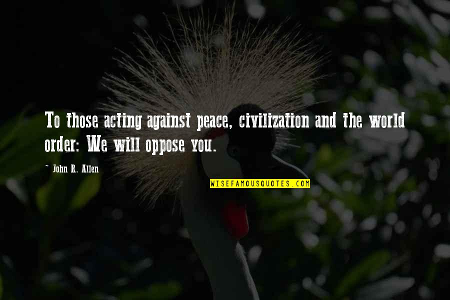 Wonna Quotes By John R. Allen: To those acting against peace, civilization and the