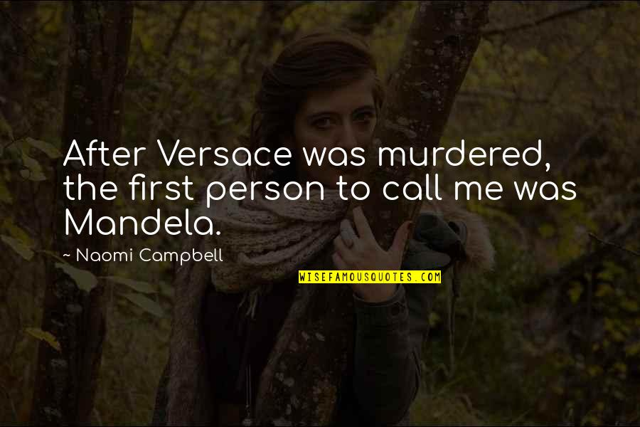 Wonna Quotes By Naomi Campbell: After Versace was murdered, the first person to