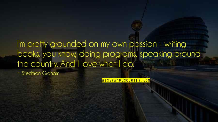 Wonna Quotes By Stedman Graham: I'm pretty grounded on my own passion -