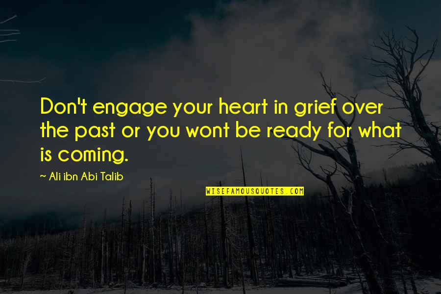 Wont't Quotes By Ali Ibn Abi Talib: Don't engage your heart in grief over the