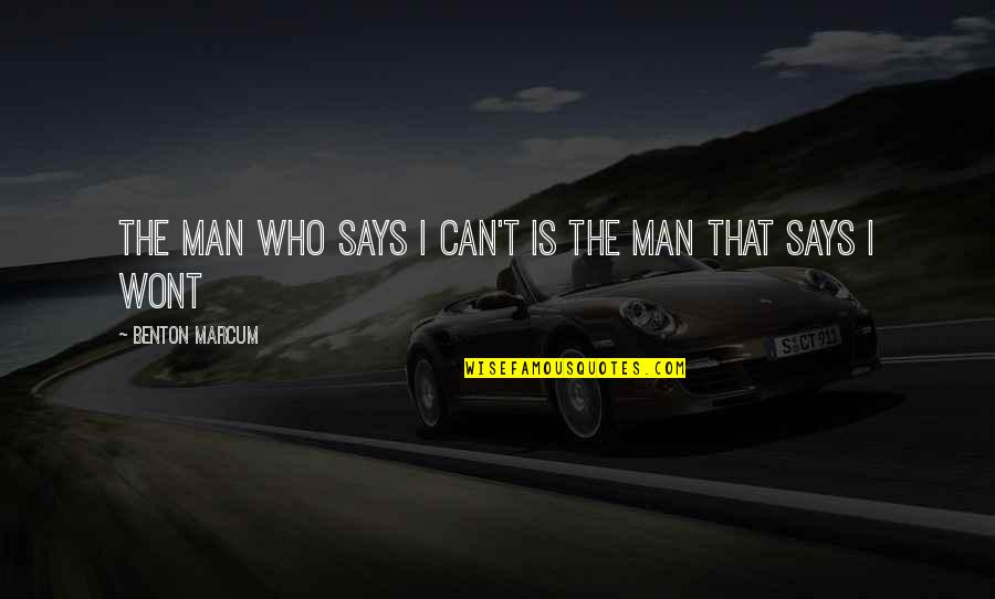 Wont't Quotes By Benton Marcum: The man who says I can't is the