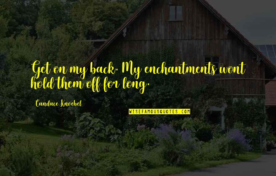 Wont't Quotes By Candace Knoebel: Get on my back. My enchantments wont hold