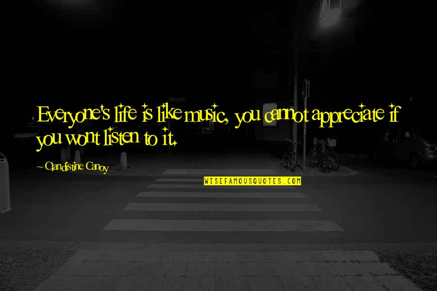 Wont't Quotes By Clandistine Canoy: Everyone's life is like music, you cannot appreciate