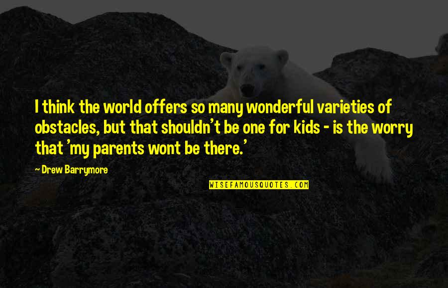 Wont't Quotes By Drew Barrymore: I think the world offers so many wonderful