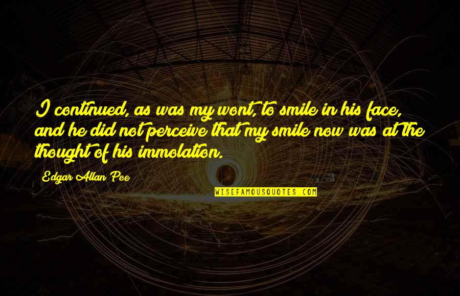 Wont't Quotes By Edgar Allan Poe: I continued, as was my wont, to smile