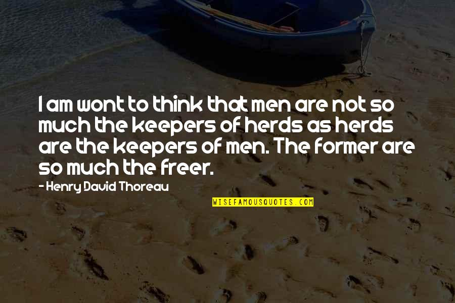 Wont't Quotes By Henry David Thoreau: I am wont to think that men are