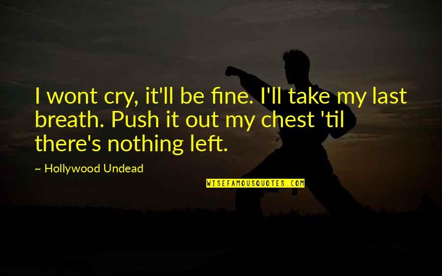 Wont't Quotes By Hollywood Undead: I wont cry, it'll be fine. I'll take