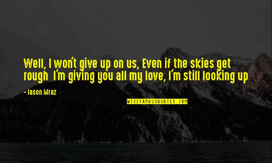 Wont't Quotes By Jason Mraz: Well, I won't give up on us, Even