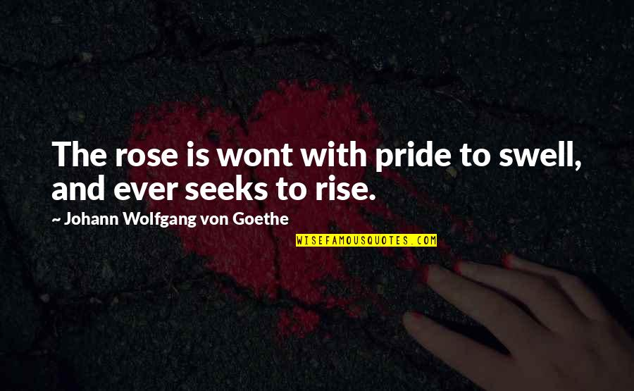 Wont't Quotes By Johann Wolfgang Von Goethe: The rose is wont with pride to swell,