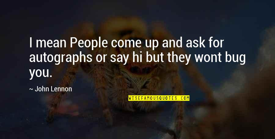 Wont't Quotes By John Lennon: I mean People come up and ask for