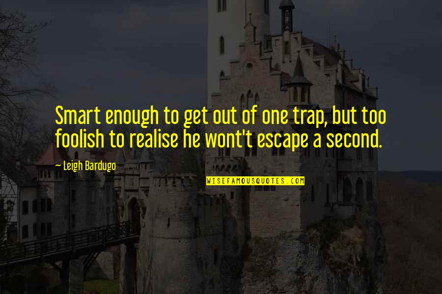Wont't Quotes By Leigh Bardugo: Smart enough to get out of one trap,