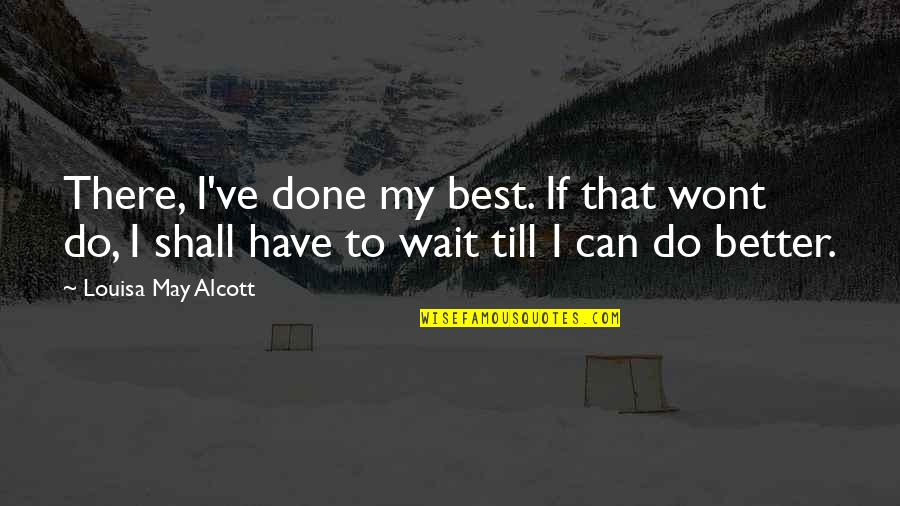 Wont't Quotes By Louisa May Alcott: There, I've done my best. If that wont