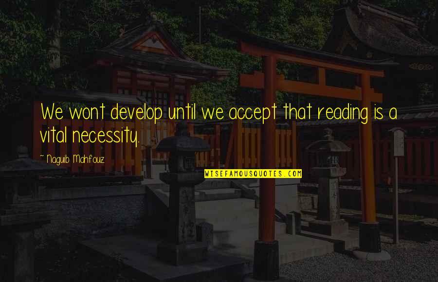 Wont't Quotes By Naguib Mahfouz: We wont develop until we accept that reading