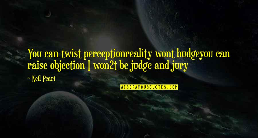 Wont't Quotes By Neil Peart: You can twist perceptionreality wont budgeyou can raise