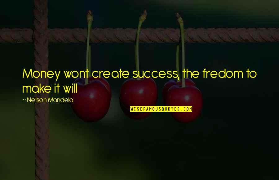 Wont't Quotes By Nelson Mandela: Money wont create success, the fredom to make