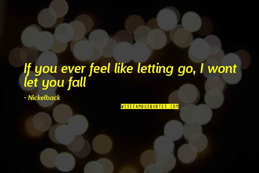 Wont't Quotes By Nickelback: If you ever feel like letting go, I