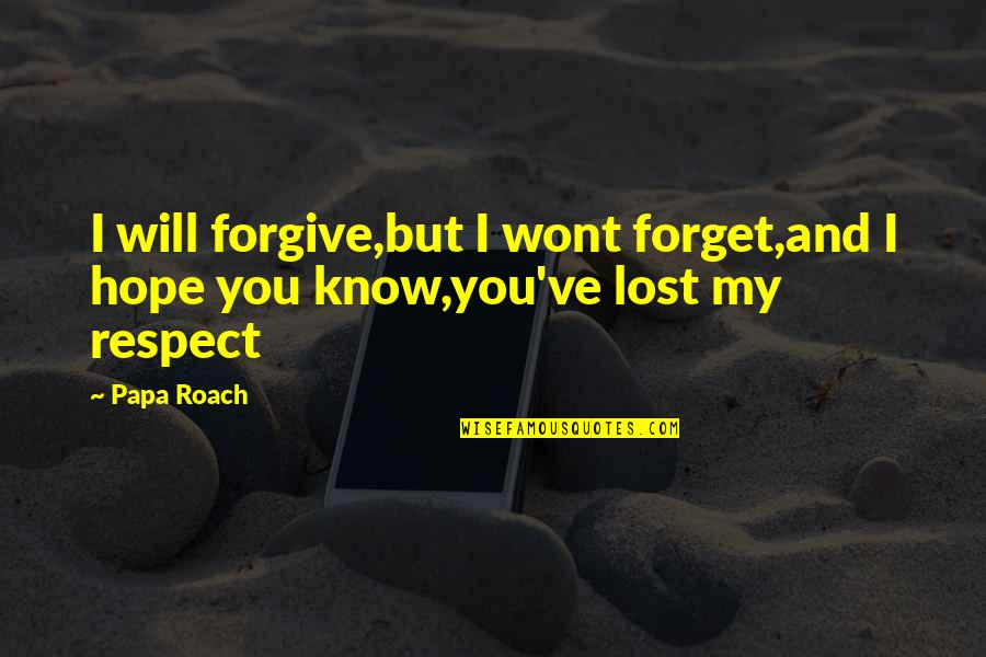 Wont't Quotes By Papa Roach: I will forgive,but I wont forget,and I hope