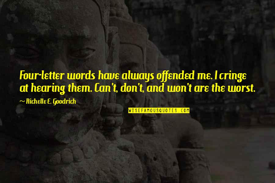 Wont't Quotes By Richelle E. Goodrich: Four-letter words have always offended me. I cringe