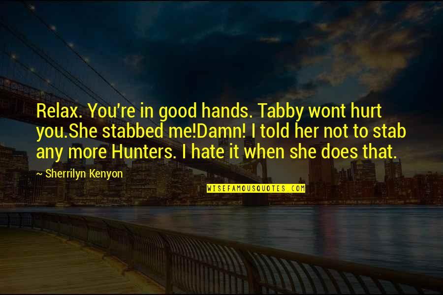 Wont't Quotes By Sherrilyn Kenyon: Relax. You're in good hands. Tabby wont hurt