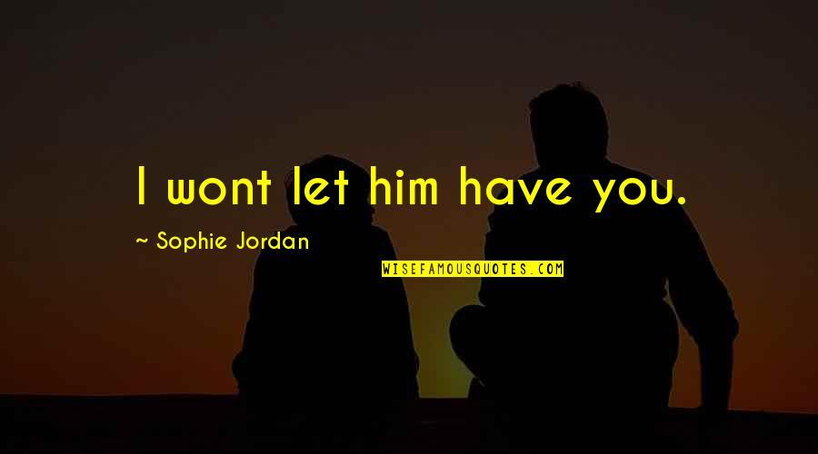 Wont't Quotes By Sophie Jordan: I wont let him have you.