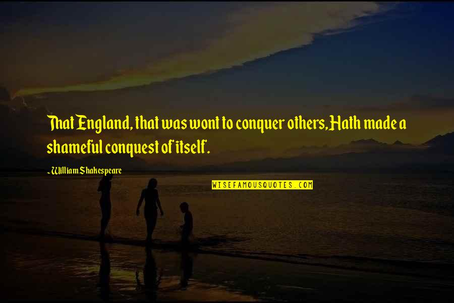 Wont't Quotes By William Shakespeare: That England, that was wont to conquer others,Hath