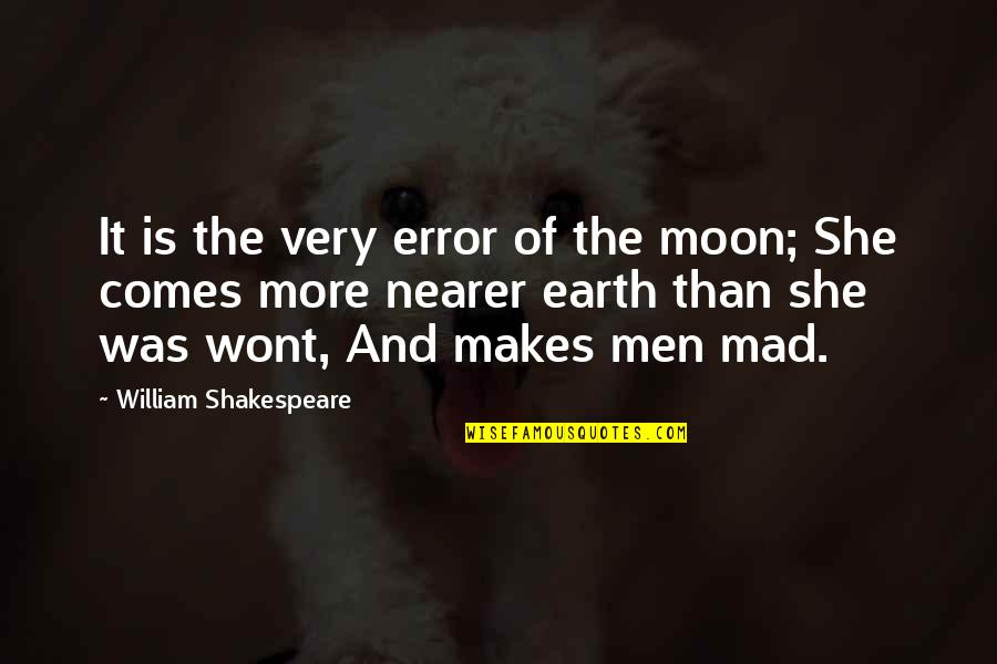 Wont't Quotes By William Shakespeare: It is the very error of the moon;