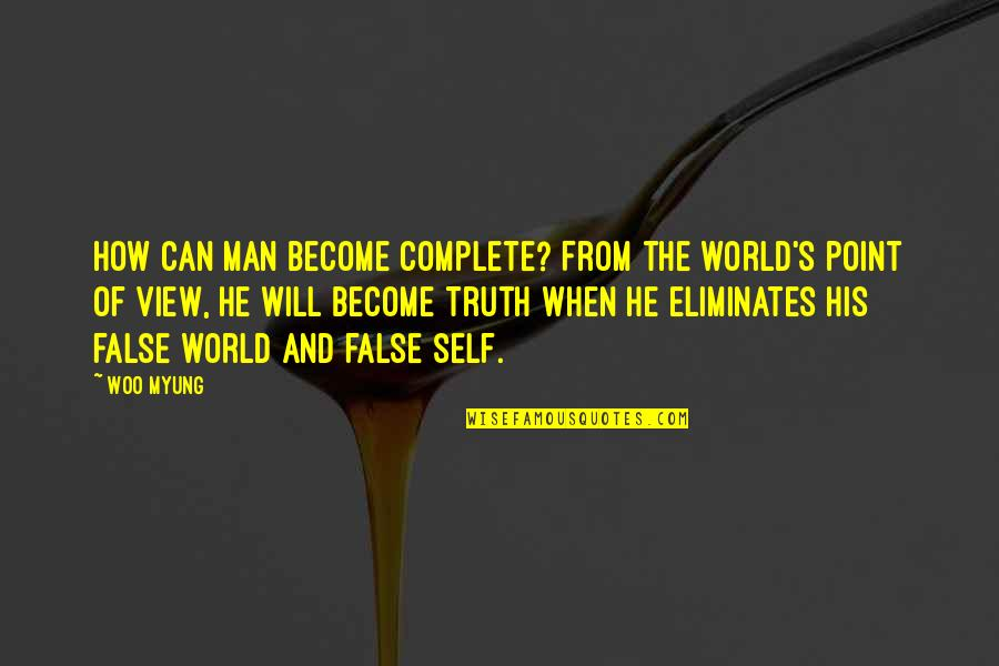 Woo Myung Quotes By Woo Myung: How can man become complete? From the world's