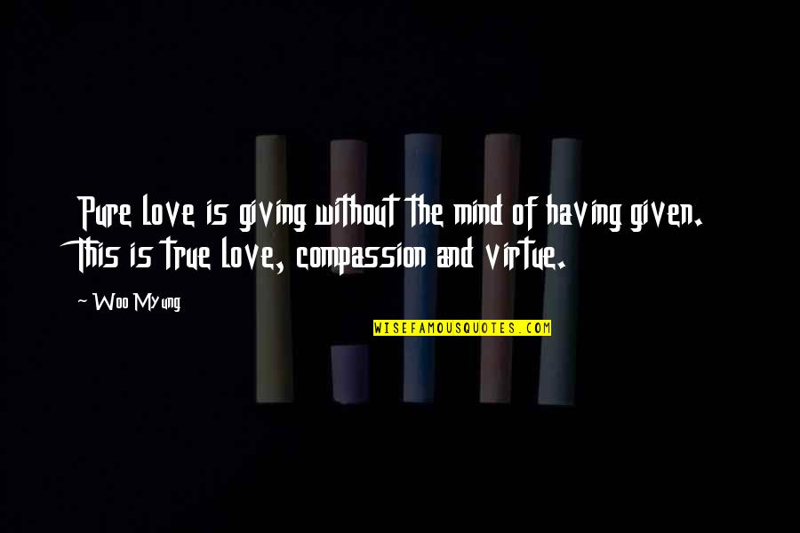 Woo Myung Quotes By Woo Myung: Pure love is giving without the mind of