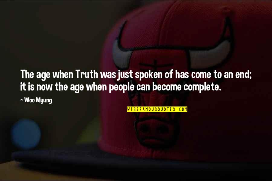 Woo Myung Quotes By Woo Myung: The age when Truth was just spoken of