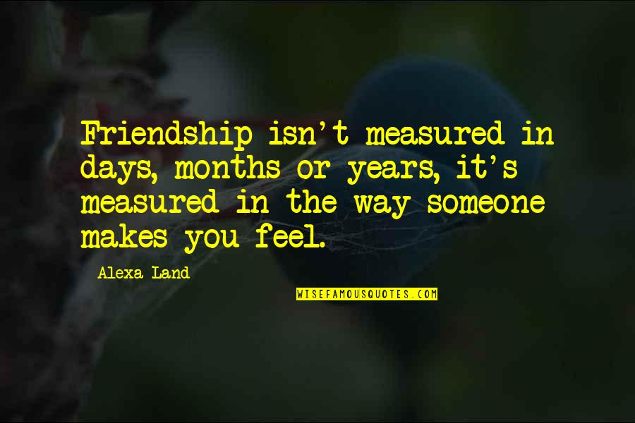 Wood Craftsmanship Quotes By Alexa Land: Friendship isn't measured in days, months or years,