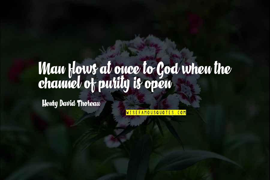 Wood Grain Quotes By Henry David Thoreau: Man flows at once to God when the
