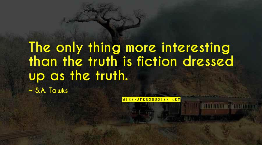 Wood Grain Quotes By S.A. Tawks: The only thing more interesting than the truth