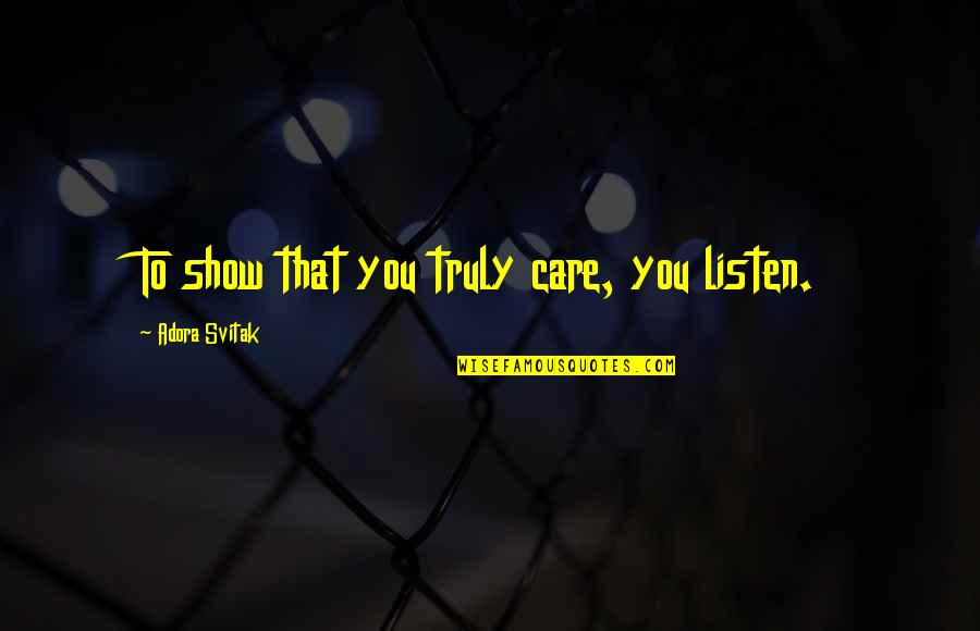 Wood Turning Quotes By Adora Svitak: To show that you truly care, you listen.