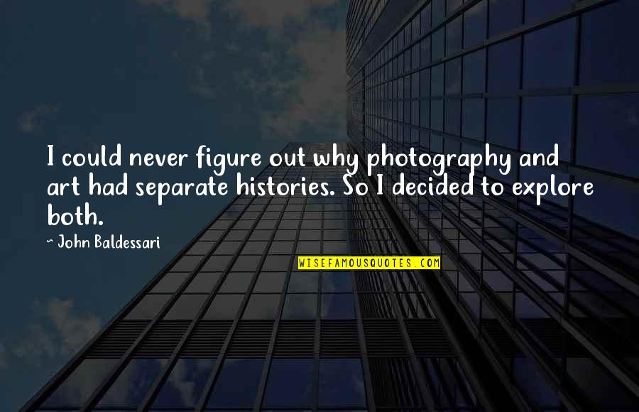 Wood Turning Quotes By John Baldessari: I could never figure out why photography and