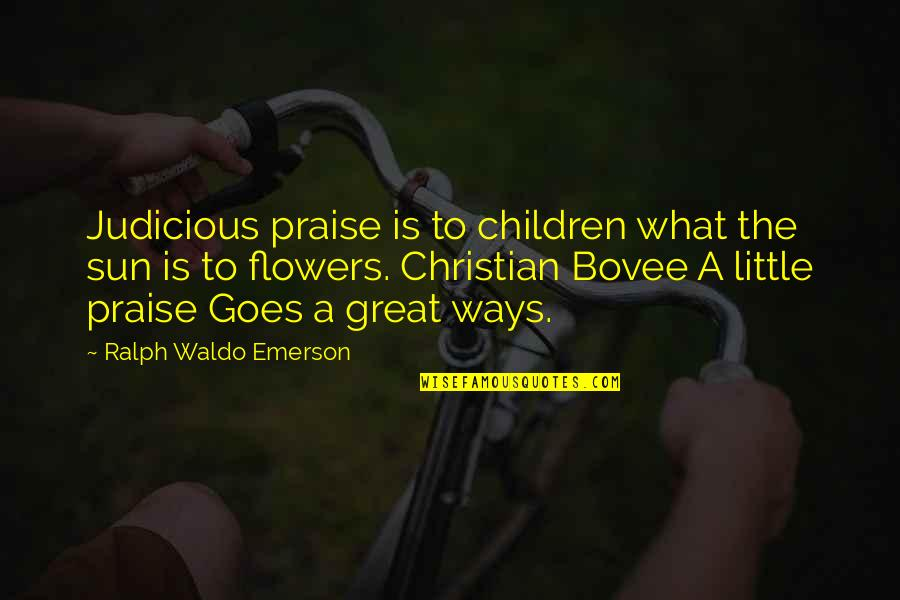 Wood Turning Quotes By Ralph Waldo Emerson: Judicious praise is to children what the sun