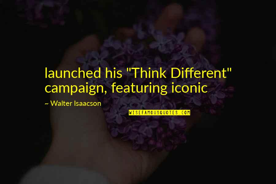"""Wood Turning Quotes By Walter Isaacson: launched his """"Think Different"""" campaign, featuring iconic"""