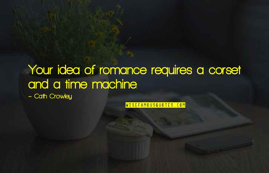 Woodblock Quotes By Cath Crowley: Your idea of romance requires a corset and