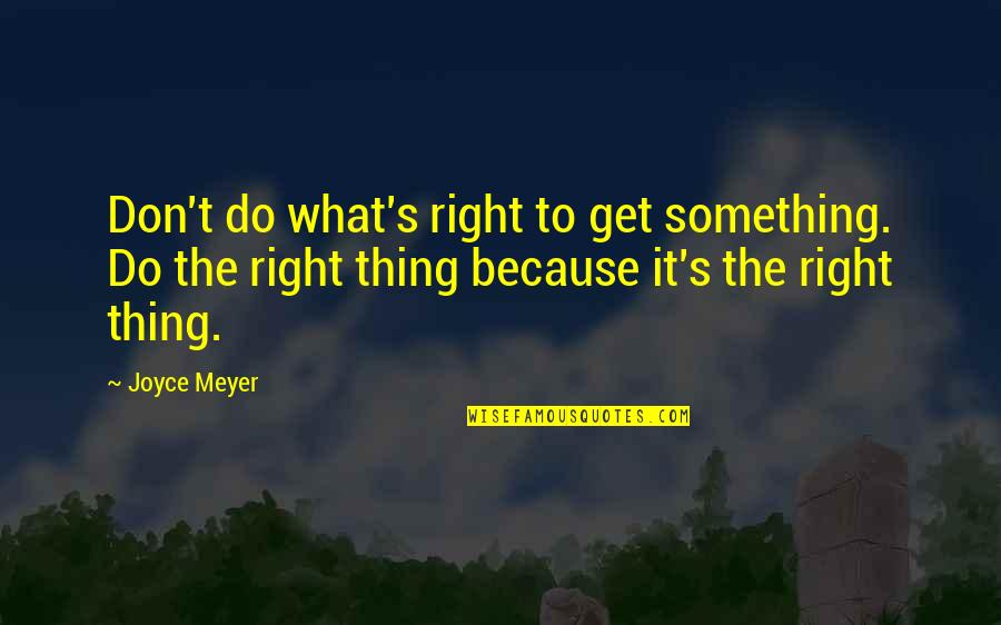 Woodblock Quotes By Joyce Meyer: Don't do what's right to get something. Do