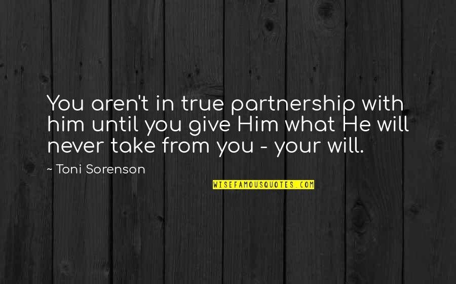 Woodblock Quotes By Toni Sorenson: You aren't in true partnership with him until