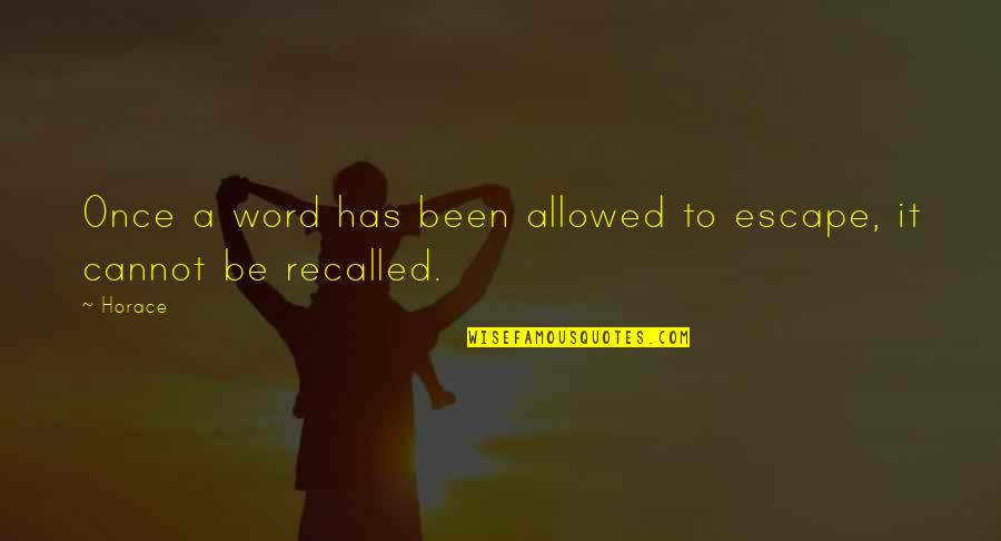Woodchoppers Quotes By Horace: Once a word has been allowed to escape,