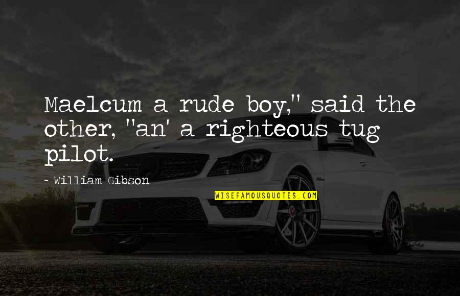 """Woodchoppers Quotes By William Gibson: Maelcum a rude boy,"""" said the other, """"an'"""