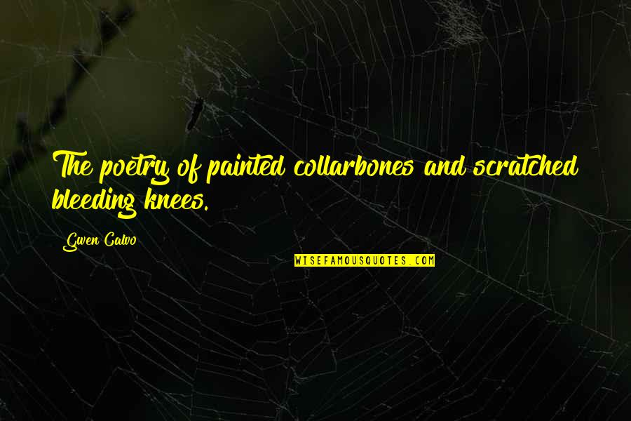 Woodland Shoes Quotes By Gwen Calvo: The poetry of painted collarbones and scratched bleeding