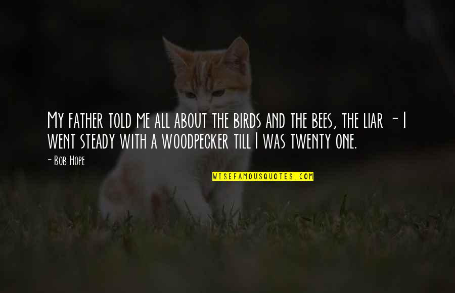 Woodpecker Quotes By Bob Hope: My father told me all about the birds