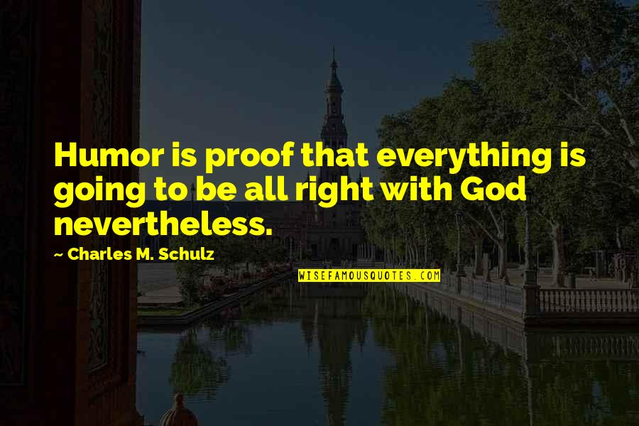 Woodpecker Quotes By Charles M. Schulz: Humor is proof that everything is going to