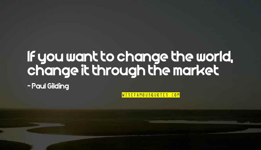 Woodpecker Quotes By Paul Gilding: If you want to change the world, change